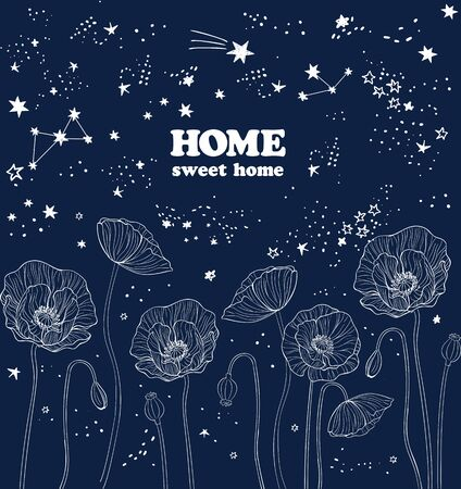 Vector illustration of poppy flowers under the stars drawn with a tablet, beautiful card with lettering home sweet home on dark background, night blue sky with star dust, sweet dreams, good night Ilustracja