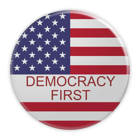 democracy: USA Politics Concept Badge: Democracy First Motto Button With US Flag, 3d illustration on white background