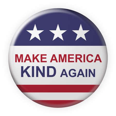 Insigne de concept de la politique américaine: Make America Kind Again à nouveau comme devise avec le drapeau américain, illustration 3d sur fond blanc Banque d'images - 74228628