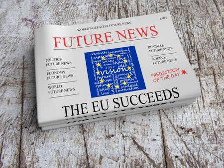 predict: Future News Newspaper Concept: Vision - The EU Succeeds, 3d illustration