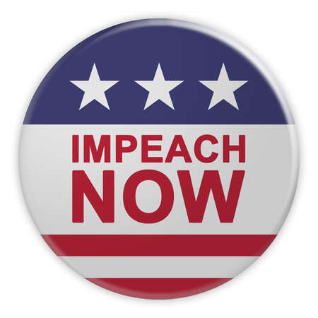 USA Politics News Badge: Impeach Now Button With US Flag, 3d illustration Isolated On White Background