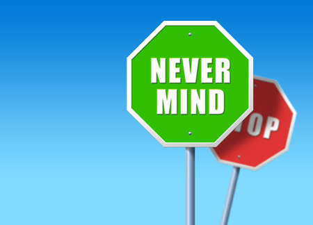 disrespect: Green traffic sign saying Nevermind, in front of regular red STOP sign