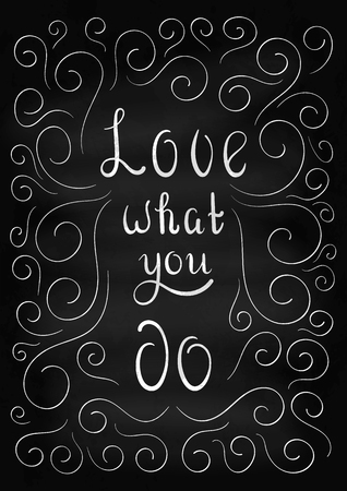 thinking of you: Lettering Love what you do. Ornate design for posters about positive thinking. Chalk illustration.