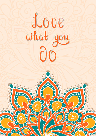 thinking of you: Lettering with mandala. Love what you do. Ornate design for posters about positive thinking.
