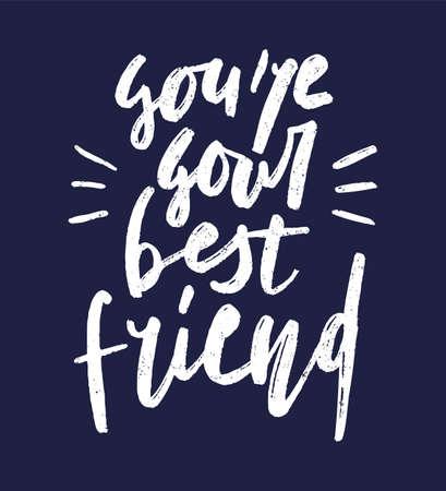 You are your best friend handwritten lettering. White chalk grunge print on blackboard background. Vector illustration. Poster, postcard or sticker design.