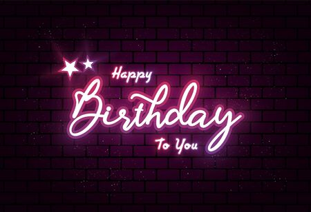 Glowing neon Happy Birthday to you Greeting text with handwritten text lettering on dark brick wall texture background. Beauty Happy Birthday Typographic vector design