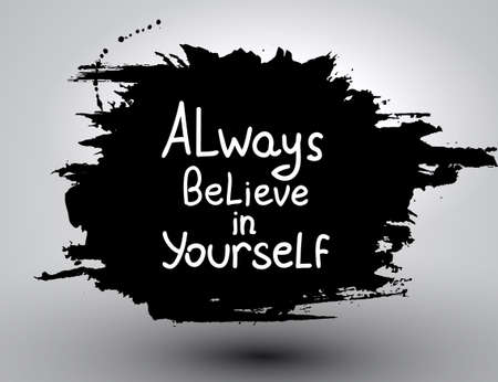 believe in yourself: Always believe in yourself. Vector calligraphic inspirational design. Hand drawn vector element. Motivation quote for t-shirt, flyer, poster, card. Illustration