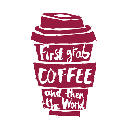 awakening: Cup of coffee with the words First grab a coffee and then the world. Vector illustration on white background. Illustration