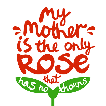 thorns: The inscription My mother is the only rose that has no thorns in the form of a flower. illustration on a pink background. Illustration