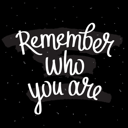 who: Quote Remember who you are. Trendy lettering. Modern brush. Vector illustration on a black background.