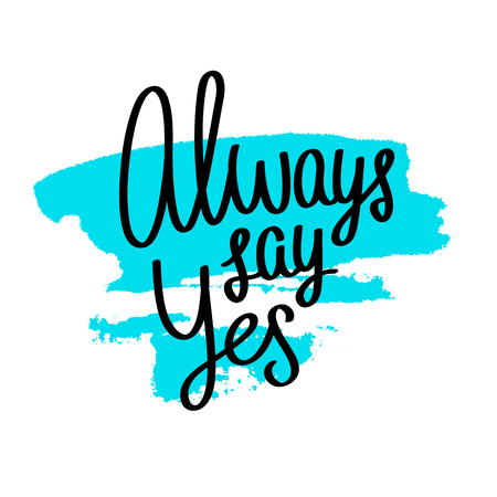 yes: Quote Always say Yes. Trendy lettering. Modern blue brush. Vector illustration on white background.