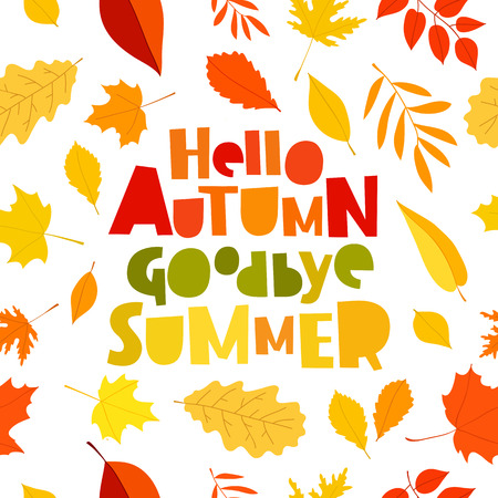 Quote Hello autumn. Goodbye, Summer. The trend calligraphy. Vector illustration on white background with various autumn leaves. Excellent gift holiday card.