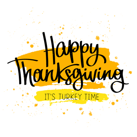 dinner date: Happy Thanksgiving. Its turkey time. The trend calligraphy. Vector illustration on white background with yellow ink smear. Great holiday gift card. Handwritten design. Illustration