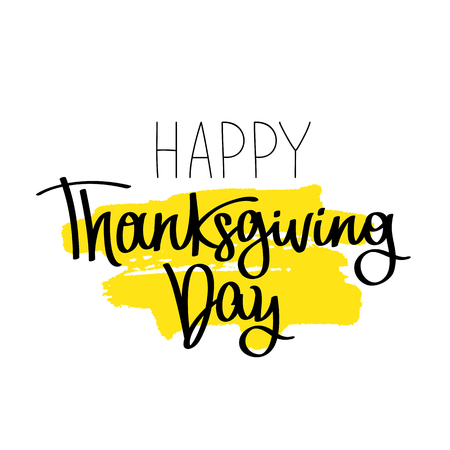 dinner date: Happy Thanksgiving Day. The trend calligraphy. Vector illustration on white background with a smear of yellow ink. Great holiday gift card. Handwritten design.