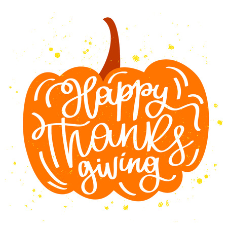dinner date: Quote Happy Thanksgiving in the pumpkin. The trend calligraphy. Vector illustration on white background. Great holiday gift card. Handwritten design. Illustration