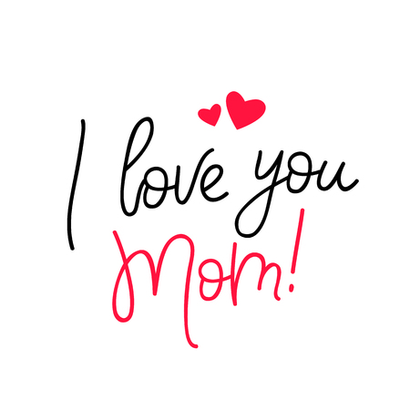 I love you, Mom. Calligraphy. Vector illustration on white background. Great holiday gift card. Illustration