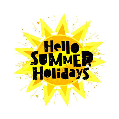 Hello summer holidays. Lettering. Large bright yellow sun. Vector illustration on white background. Summertime concept.