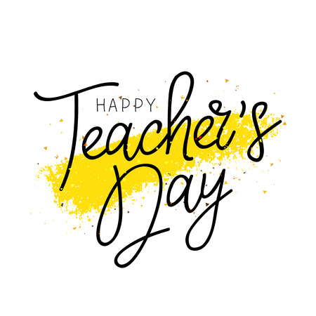 Happy Teachers Day. Calligraphy and lettering. Vector illustration on a white background with a yellow ink stroke. Great holiday gift card. Illustration
