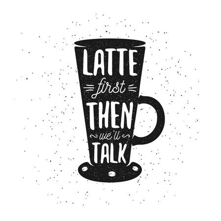 first: Hand drawn typography coffee poster. Greeting card or print invitation with latte cup and quote. Latte first then we will talk.