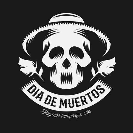 Mexican day of the dead monochrome vector illustration. Dia de muertos. Skull in sombrero with two roses. Quote - Hay mas tiempo que vida.