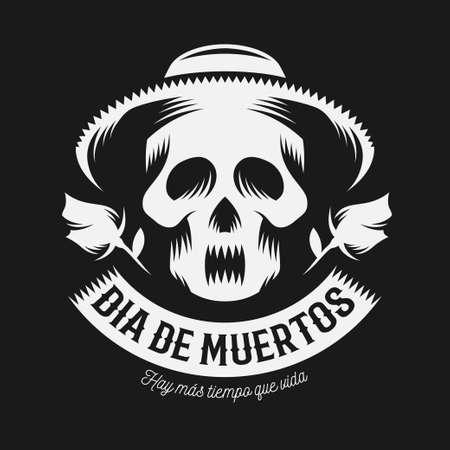 Mexican day of the dead monochrome vector illustration. Dia de muertos. Skull in sombrero with two roses. Quote - Hay mas tiempo que vida.