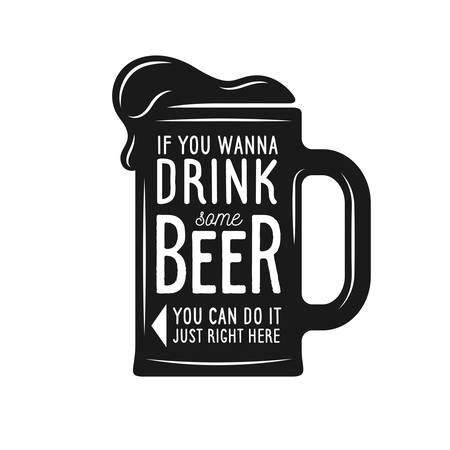 Vintage beer print with quote. If you wanna drink some beer, you can do it just right here. Advertising design for beer pub. Monochrome vector illustration.