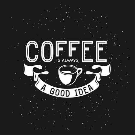 Coffee related vintage vector illustration with quote. Coffee is always a good idea. Trendy decorative design element for posters, prints, chalkboard design.