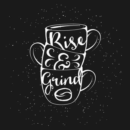 grind: Coffee related vintage vector illustration with quote. Rise and grind. Trendy decorative design element for posters, prints, chalkboard design.
