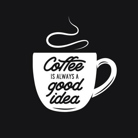 Kopje koffie met citaat. Koffie is altijd een goed idee. Typografisch ontwerp element voor posters afgedrukt reclame. Vector uitstekende illustratie.
