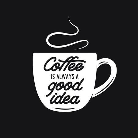 Coffee cup with quote. Coffee is always a good idea. Typographical design element for posters prints advertising. Vector vintage illustration.