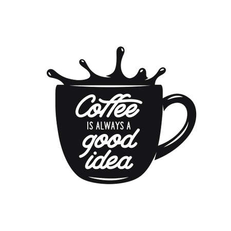 good idea: Coffee cup with quote. Coffee is always a good idea. Typographical design element for posters prints advertising. Vector vintage illustration.