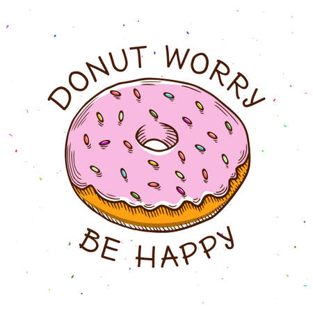 and worry: Donut worry be happy vintage poster. Cooking related quote. Vector illustration. Illustration