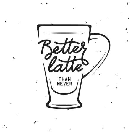 Coffee related vintage vector illustration with quote. Better latte than never.