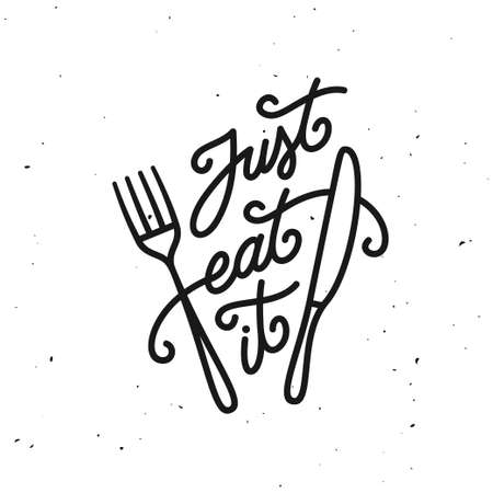 Just eat it kitchen quote typography print. Hand drawn lettering poster for home decor of restaurant advertising. Cooking related quotation sign. Vector vintage illustration.