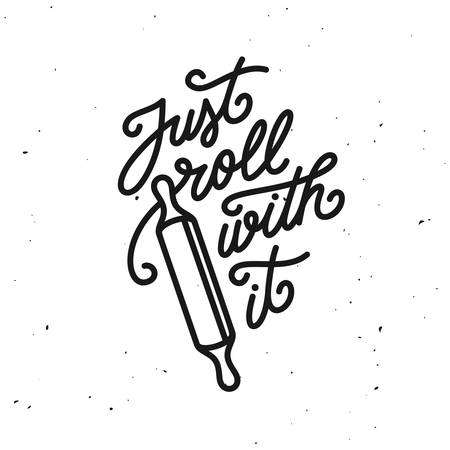 Just roll with it kitchen quote typography print. Vector vintage illustration.