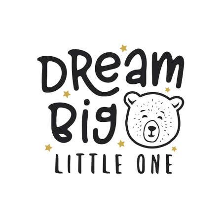 Dream big little one kid clothes design. Vector vintage illustration.