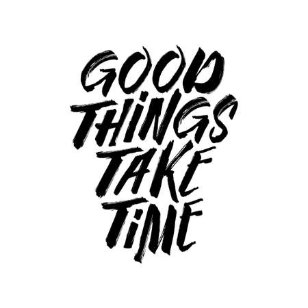 Good things take time motivational typography. Inspirational quote poster template. Vector vintage illustration.