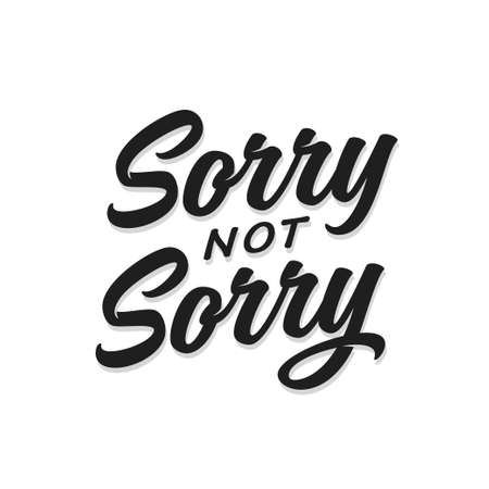 Sorry not sorry t-shirt lettering design. Funny trendy quote phrase message. Vector vintage illustration. Illustration