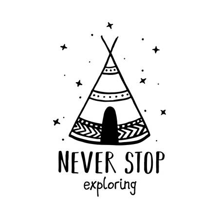 Never stop exploring scandinavian style hand drawn poster. Nursery wall decor of wigwam and typography. Boho style drawing print. Kids room decoration. Vector illustration.
