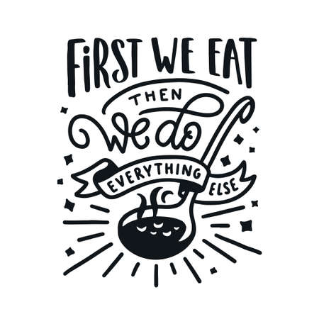 First we eat typography kitchen poster. Soup ladle with food related quote. Wall art cooking print. Vector vintage illustration. 版權商用圖片 - 114697665