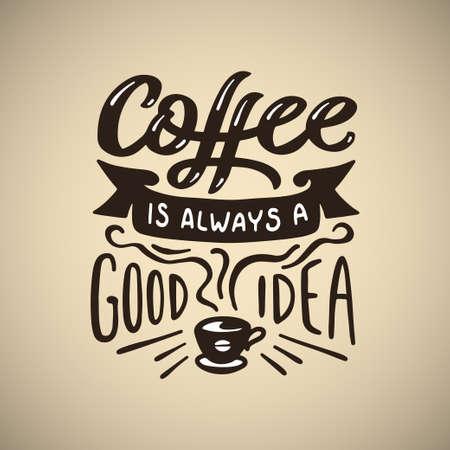 Citation de café dessinée à la main. Le café est toujours une bonne idée. Composition de lettrage à la main de motivation. Illustration vintage de vecteur.
