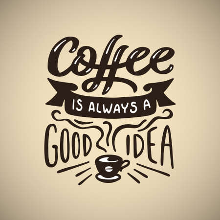 Hand drawn coffee quote. Coffee is always a good idea. Motivational handmade lettering composition. Vector vintage illustration. Illustration