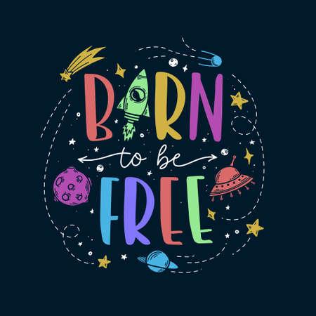 Doodle-Slogan zum Thema Weltraum. Geboren um frei zu sein. Trendige, farbenfrohe, handgezeichnete Grafiken für Kinderbekleidungsdesign, Drucke, Dekorationsbedarf. Vektorgrafik im Cartoon-Stil.