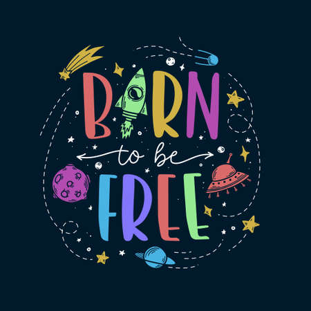 Space theme doodle slogan. Born to be free. Trendy colorful hand drawn graphics for kids apparel design, prints, decoration needs. Vector cartoon style illustration.