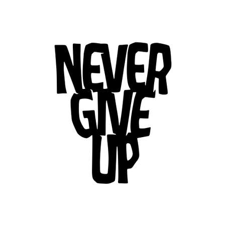 Never give up motivational poster or t-shirt design. Inspirational typography composition isolated on white background. Vector vintage illustration.