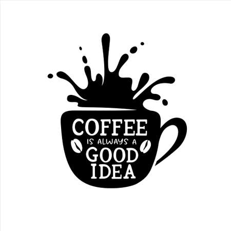Coffee is always a good idea typography poster.