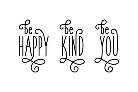 Motivierende Poster eingestellt. Sei glücklich. Freundlich sein. Sei du. Gelockte Typografie für die Inneneinrichtung. Vektor-Illustration. Vektorgrafik