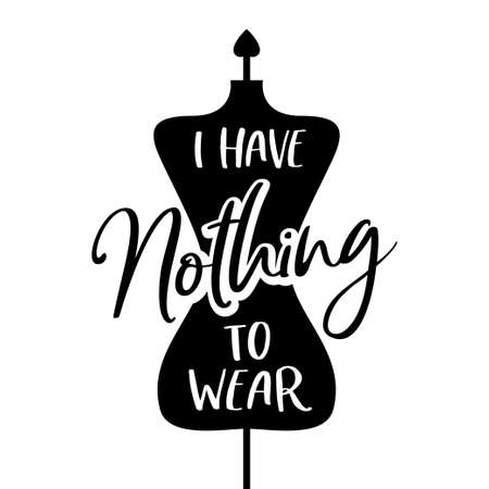 I have nothing to wear funny poster. Vector illustration.