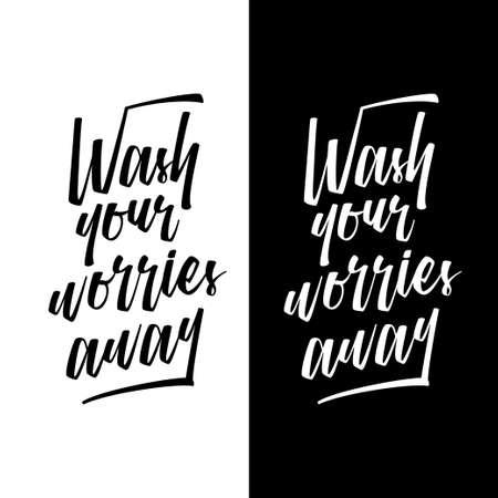Wash your worries away calligraphy. Vector illustration.