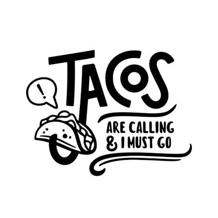 Taco related funny quote hand drawn typography. Tacos are calling and I must go. Food t-shirt apparel design. Vector illustration. Çizim